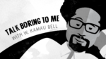 talk boring to me with W. Kamau Bell